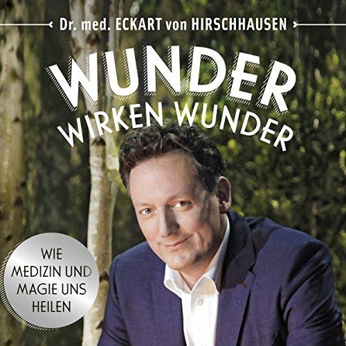 Buchseite und Rezensionen zu 'Wunder wirken Wunder: Wie Medizin und Magie uns heilen' von  Eckart von Hirschhausen