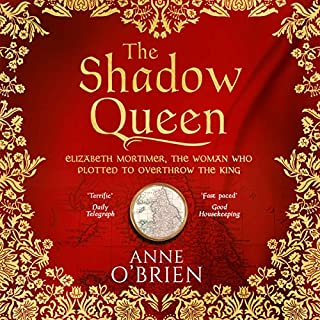 The Shadow Queen                   By:                                                                                                                                 Anne O'Brien                               Narrated by:                                                                                                                                 Gabrielle Glaister                      Length: 18 hrs and 14 mins     34 ratings     Overall 4.3