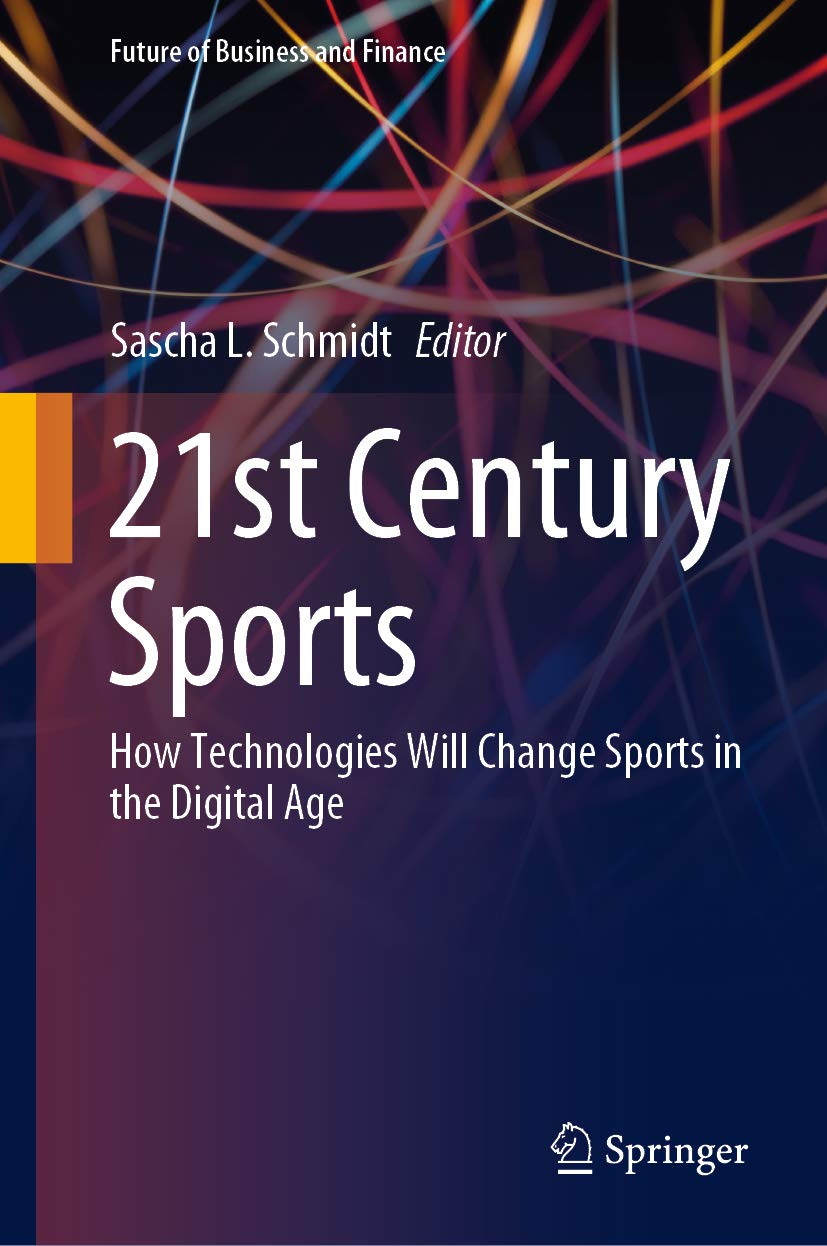 21st Century Sports: How Technologies Will Change Sports in the Digital Age (Future of Business and Finance)