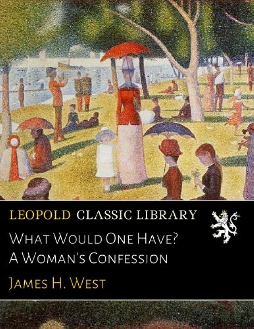 表面招待人柄What Would One Have? A Woman's Confession