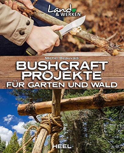 Bushcraft-Projekte: Für Garten und Wald