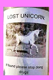 Lost Unicorn:: If Found Please Stop Doing Drugs