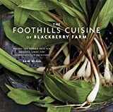 The Foothills Cuisine of Blackberry Farm: Recipes and Wisdom from Our Artisans, Chefs, and Smoky Mountain Ancestors : A Cookbook