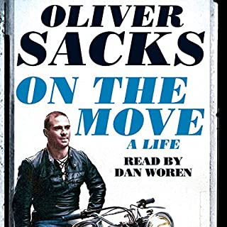 On the Move: A Life                   By:                                                                                                                                 Oliver Sacks                               Narrated by:                                                                                                                                 Dan Woren                      Length: 11 hrs and 52 mins     34 ratings     Overall 4.4