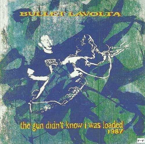 Gun didn't know I was loaded 1987 by Bullet Lavolta