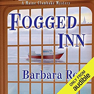 Fogged Inn     A Maine Clambake Mystery, Book 4              By:                                                                                                                                 Barbara Ross                               Narrated by:                                                                                                                                 Dara Rosenberg                      Length: 7 hrs and 10 mins     84 ratings     Overall 4.5