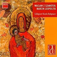 Polish Early Music: Waclaw Z S by WACLAW Z SZAMOTUL / MARCIN LEOP (2002-01-29)