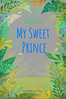 Letters To My Sweet Prince: A gift for new Mothers, Grandmothers, Aunts, all relatives or friends of baby boy, keepsake me...