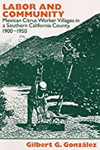 Labor and Community: Mexican Citrus Worker Villages in a Southern California County, 1900-1950 (Statue of Liberty Ellis Island)