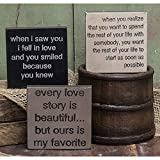 Set of 3 Wooden Signs measuring 4-in x 4-in x 0.5-in each One of each --When I Saw You I Fell In Love and You Smiled Because You Knew, Every Love Story is Beautiful... but Ours is My Favorite, When You Realize You Want to Spend the Rest of Your Life ...