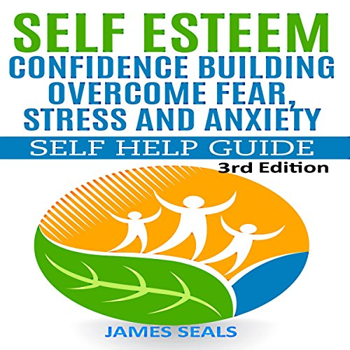 Self Esteem: Confidence Building: Overcome Fear, Stress and Anxiety - Self Help Guide
