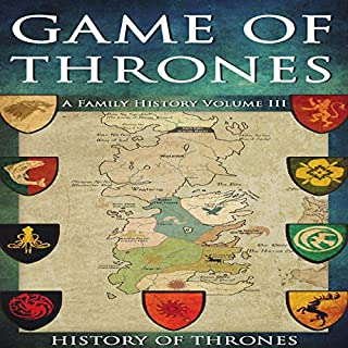 Game of Thrones: A Family History Volume III                   By:                                                                                                                                 History of Thrones                               Narrated by:                                                                                                                                 Phillip J Mather                      Length: 56 mins     35 ratings     Overall 4.0