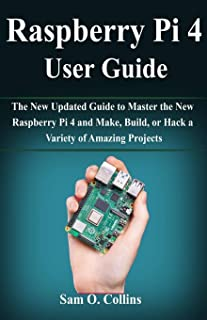 Raspberry Pi 4 User Guide: The New Updated Guide to Master the New Raspberry Pi 4 and Make, Build, or Hack a Variety of Am...