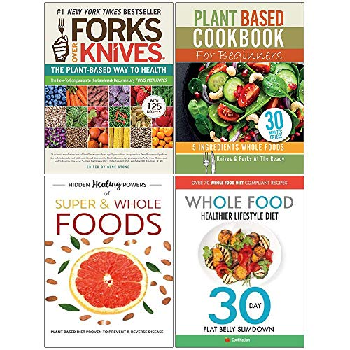 Forks Over Knives, Plant Based Cookbook For Beginners, Hidden Healing Powers Of Super & Whole Foods, Whole Food Healthier Lifestyle Diet 4 Books Collection Set