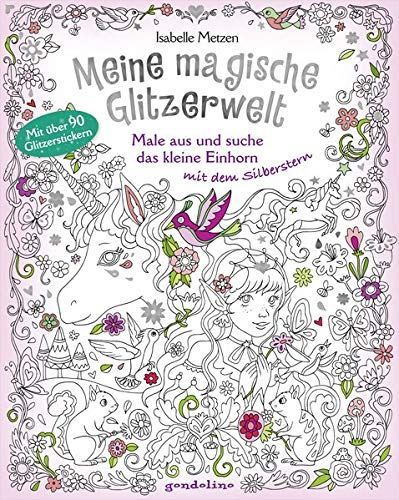Meine magische Glitzerwelt - Male aus und suche das kleine Einhorn mit dem Silberstern.: Wimmelbuch, Ausmalbuch und Stickerspaß. Mit über 90 Glitzerstickern. Bestseller für 4,95 €.