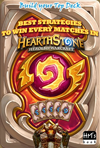 Best strategies to win every matches in Hearthstone: Build your Top Deck (English Edition)
