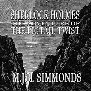 Sherlock Holmes: The Adventure of the Pigtail Twist                   By:                                                                                                                                 M J H Simmonds                               Narrated by:                                                                                                                                 Joff Manning                      Length: 6 hrs and 42 mins     11 ratings     Overall 4.0