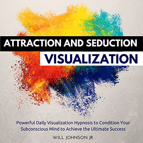 Attraction and Seduction Visualization: Powerful Daily Visualization Hypnosis to Condition Your Subconsious Mind to Achieve the Ultimate Success audiobook cover art