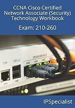 CCNA Cisco Certified Network Associate (Security) Technology Workbook: Exam: 210-260