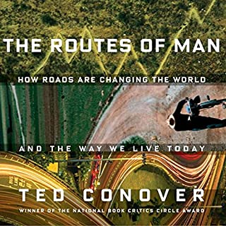The Routes of Man     How Roads are Changing the World and the Way We Live Today              Written by:                                                                                                                                 Ted Conover                               Narrated by:                                                                                                                                 Dick Hill                      Length: 13 hrs and 17 mins     Not rated yet     Overall 0.0
