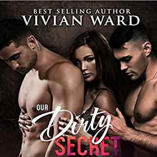 Our Dirty Secret     A MFM Menage Romance              By:                                                                                                                                 Vivian Ward                               Narrated by:                                                                                                                                 Sydney Hill                      Length: 4 hrs and 52 mins     3 ratings     Overall 3.3