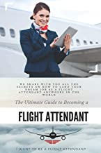 The Ultimate Guide To Becoming A Flight Attendant: This guide shares with you all the secrets on how to land your dream job as a flight attendant anywhere in the world