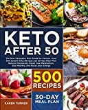 KETO AFTER 50: The New Ketogenic Diet Guide for Seniors. Over 500 Simple Keto Recipes and 30-Day Meal Plan - Balance Hormones, Reset Your Metabolism, Stay Healthy & Boost your Energy. (New Edition)