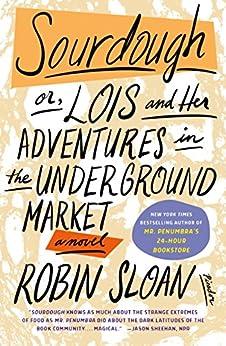 Sourdough: A Novel by [Robin Sloan]