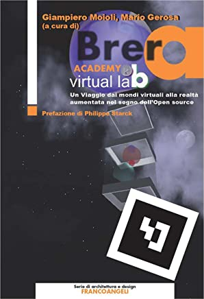 Brera Academy Virtual Lab. Un viaggio dai mondi virtuali alla realtà aumentata nel segno dell'Open source (Serie di architettura e design. Strumenti Vol. 17)