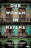 Our Woman in Havana: A Diplomat's Chronicle of America's Long Struggle with Castro's Cuba