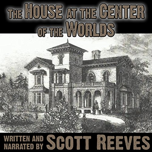 The House at the Center of the Worlds audiobook cover art