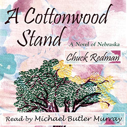 A Cottonwood Stand     A Novel of Nebraska              By:                                                                                                                                 Chuck Redman                               Narrated by:                                                                                                                                 Michael Butler Murray                      Length: 6 hrs and 12 mins     Not rated yet     Overall 0.0