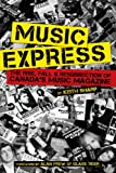 Music Express: The Rise, Fall & Resurrection of Canada's Music Magazine (English Edition)