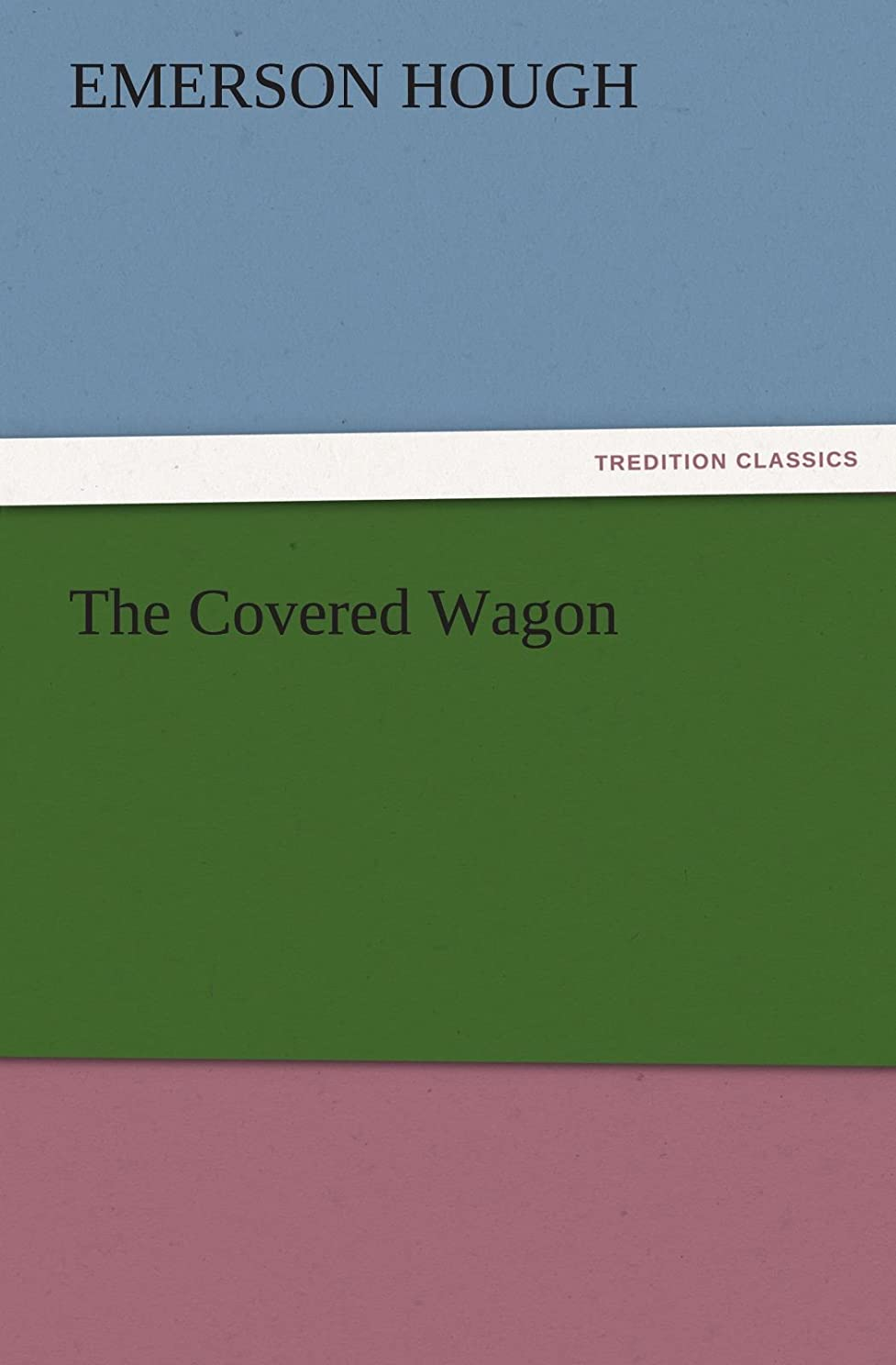 素晴らしいです長老遅いThe Covered Wagon (TREDITION CLASSICS)