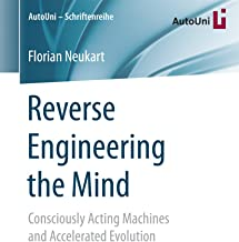 Reverse Engineering the Mind: Consciously Acting Machines and Accelerated Evolution (AutoUni – Schriftenreihe Book 94)