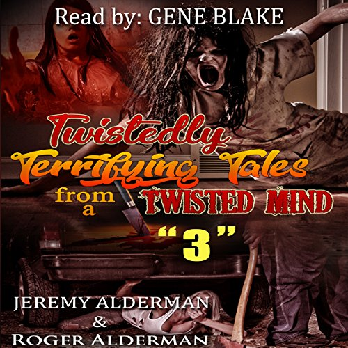 Twistedly Terrifying Tales from a Twisted Mind 3                   By:                                                                                                                                 Roger Alderman,                                                                                        Jeremy Alderman                               Narrated by:                                                                                                                                 Gene Blake                      Length: 1 hr and 56 mins     2 ratings     Overall 3.5