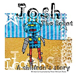 Josh the Robot: A Children's Story by [Peter William Rowe]