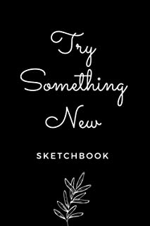 """Try Something New Intern Sketchbook: Blank Sketchbook/Journal/Notebook To Bring Your Ideas To Life (6"""" x 9"""") 120 Pages: A ..."""