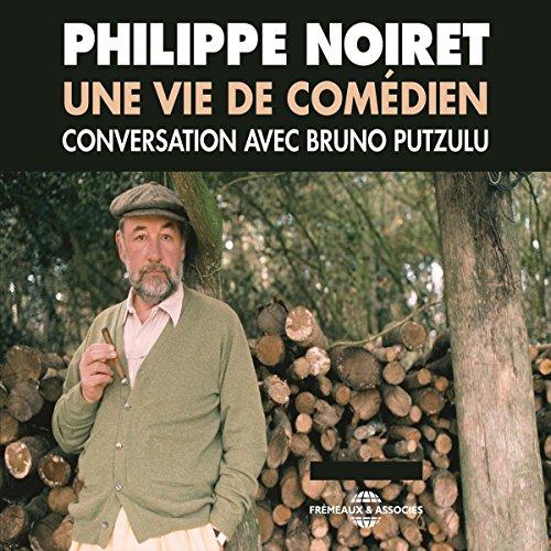 Philippe Noiret. Une vie de comédien audiobook cover art