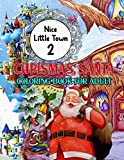 Nice Little Town 2 Christmas, Santa Coloring Book For Adult: Christmas, Santa's Village Adult Coloring Book Stress Relieving Coloring Pages, Funny and more for hours of relaxation