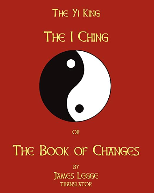 The I-Ching Or The Book Of Changes: The Yi King