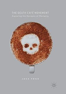 The Death Café Movement: Exploring the Horizons of Mortality