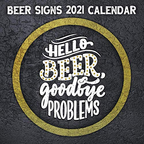 Beer Signs 2021 Calendar | Hello Beer, Goodbye Problems: Funny monthly wall calendar or desk accessory gift with cheerful quotes for beer drinkers and happy hour fans.