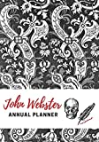 John Webster Annual Planner: Weekly Monthly Calendar Diary 2021 | Jacobean Noir Literary Quotes Notebook Organizer Gift Idea for Elizabethan Theatre ... | 7 x 10 size (Literary Planners & Journals)