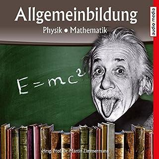Physik und Mathematik     Reihe Allgemeinbildung              Autor:                                                                                                                                 Martin Zimmermann                               Sprecher:                                                                                                                                 Michael Schwarzmaier,                                                                                        Marina Köhler                      Spieldauer: 1 Std. und 11 Min.     79 Bewertungen     Gesamt 4,1