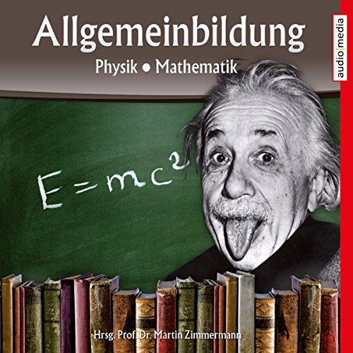 Physik und Mathematik     Reihe Allgemeinbildung              Autor:                                                                                                                                 Martin Zimmermann                               Sprecher:                                                                                                                                 Michael Schwarzmaier,                                                                                        Marina Köhler                      Spieldauer: 1 Std. und 11 Min.     78 Bewertungen     Gesamt 4,1