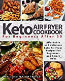 KETO AIR FRYER COOKBOOK FOR BEGINNERS AFTER 50: AFFORDABLE AND DELICIOUS KETO AIR FRYER RECIPES FOR BEGINNERS AND SMART ONES