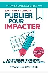 PUBLIER POUR IMPACTER: La méthode en 3 étapes pour Écrire, publier et promouvoir son livre Business pour obtenir plus de visibilité, plus de notoriété et plus de clients Broché