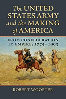 The United States Army and the Making of America: From Confederation to Empire, 1775-1903