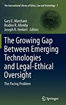 The Growing Gap Between Emerging Technologies and Legal-Ethical Oversight: The Pacing Problem (The International Library of Ethics, Law and Technology)
